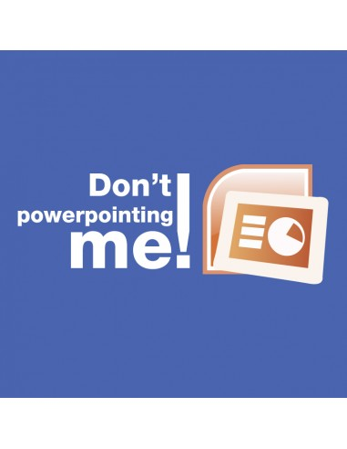 Don't powerpointing me
