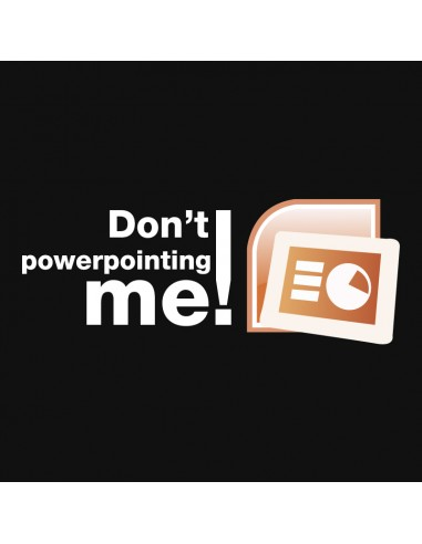 Don't powerpointing me!