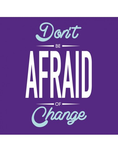 Don't be afraid of changes